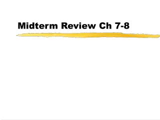 Midterm Review Ch 7-8