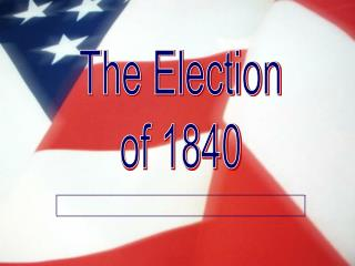 The Election of 1840