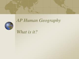 AP Human Geography What is it?