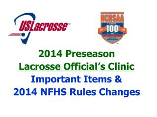 2014 Preseason  Lacrosse Official's Clinic Important Items & 2014 NFHS Rules Changes
