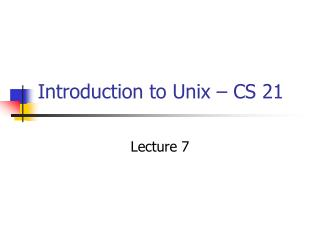 Introduction to Unix – CS 21