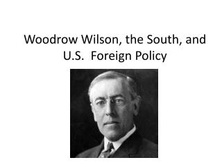 Woodrow Wilson, the South, and U.S.  Foreign Policy