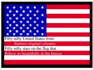 Fifty nifty United States from  thirteen original colonies,  Fifty nifty stars on the flag that