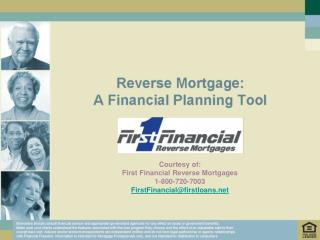 Courtesy of: First Financial Reverse Mortgages 1-800-720-7003 FirstFinancial@firstloans