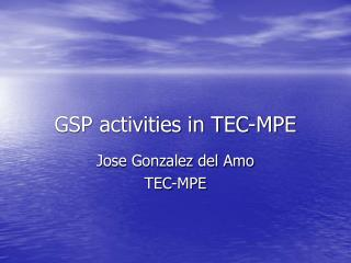 GSP activities in TEC-MPE