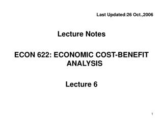 Last  Updated: 26 Oct.,20 0 6 Lecture Notes ECON 622: ECONOMIC COST-BENEFIT ANALYSIS Lecture 6
