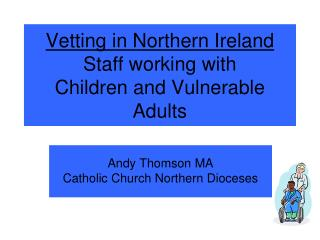 Vetting in Northern Ireland Staff working with Children and Vulnerable Adults