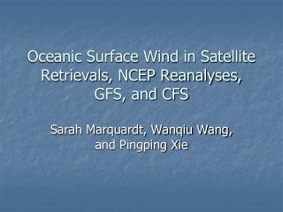 Oceanic Surface Wind in Satellite Retrievals, NCEP Reanalyses,  GFS, and CFS
