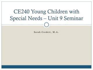 CE240 Young Children with Special Needs – Unit 9 Seminar