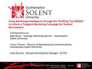 A Presentation by:  Mark Dixon – Strategic Marketing Advisor - Southampton Solent University