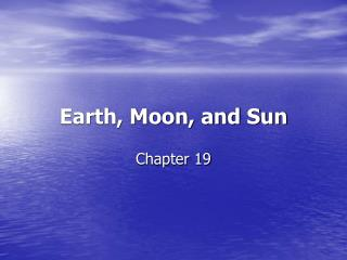 Earth, Moon, and Sun