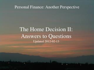 The Home Decision II: Answers to Questions Updated 2012-02-13
