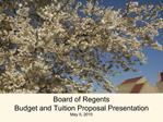 Board of Regents Budget and Tuition Proposal Presentation May 5, 2010