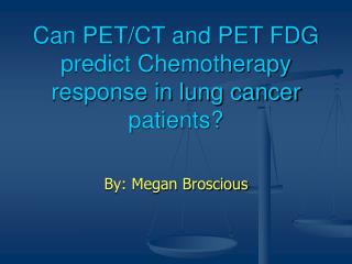 Can PET/CT and PET FDG predict Chemotherapy response in lung cancer patients?