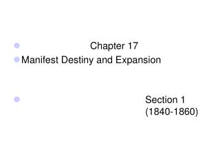 Chapter 17 Manifest Destiny and Expansion 						Section 1							(1840-1860)