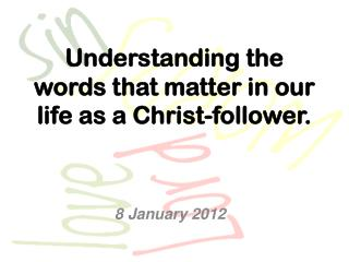 Understanding the words that matter in our life as a Christ-follower.