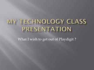 My Technology class Presentation