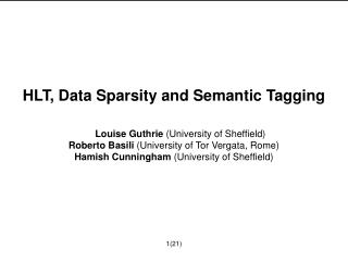 HLT, Data Sparsity and Semantic Tagging Louise Guthrie  (University of Sheffield) Roberto Basili  (University of Tor Ver