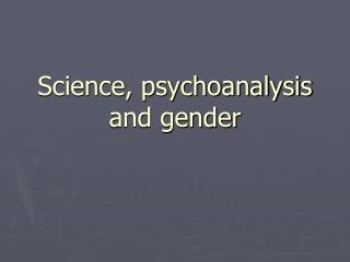 Science, psychoanalysis and gender