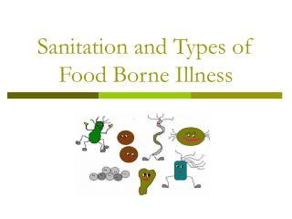 Sanitation and Types of Food Borne Illness