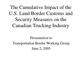 The Cumulative Impact of the U.S. Land Border Customs and Security Measures on the Canadian Trucking Industry