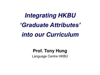 Integrating HKBU 'Graduate Attributes' into our Curriculum