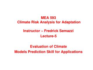MEA 593  Climate Risk Analysis for Adaptation  Instructor – Fredrick Semazzi Lecture-5
