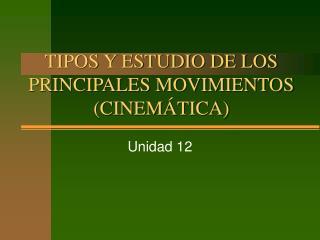 TIPOS Y ESTUDIO DE LOS PRINCIPALES MOVIMIENTOS (CINEMÁTICA)