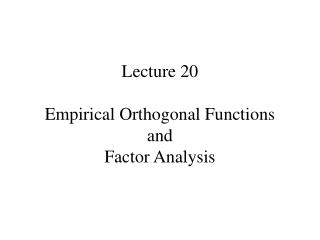 Lecture 20 Empirical Orthogonal Functions and Factor Analysis