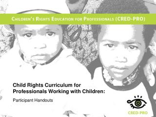 Child Rights Curriculum for Professionals Working with Children: Participant Handouts