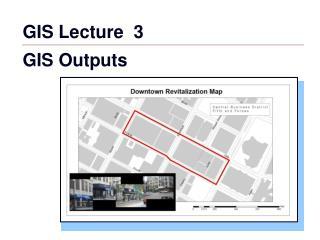 GIS Lecture 3 GIS Outputs
