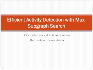 Efficient Activity Detection with Max- Subgraph  Search