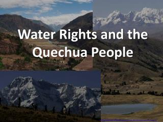 Water Rights and the  Quechua People