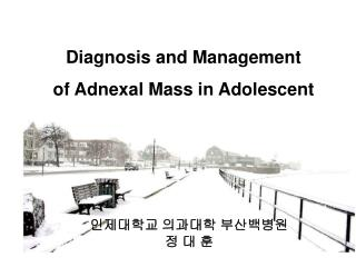 Diagnosis and Management  of Adnexal Mass in Adolescent
