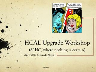 HCAL Upgrade Workshop (SLHC, where nothing is certain)