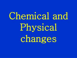 Chemical and Physical changes