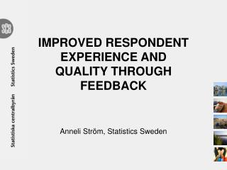 IMPROVED RESPONDENT EXPERIENCE AND QUALITY THROUGH FEEDBACK