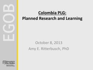 Colombia PLG: Planned Research  and  Learning