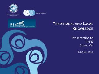 Traditional and Local Knowledge Presentation to  EPPR Ottawa, ON June 16, 2014