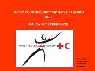 RC/RC FOOD SECURITY INITIATIVE IN AFRICA AND MALAWI RC EXPERIENCE