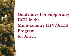 Guidelines For Supporting  ECD in the  Multi-country HIV/AIDS Program   for Africa