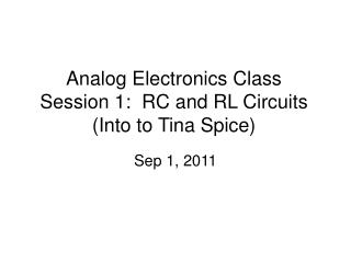 Analog Electronics Class Session 1:  RC and RL Circuits (Into to Tina Spice)