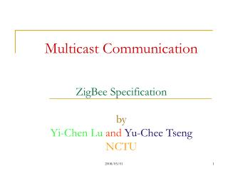 Multicast Communication ZigBee Specification by Yi-Chen Lu and  Yu-Chee Tseng NCTU