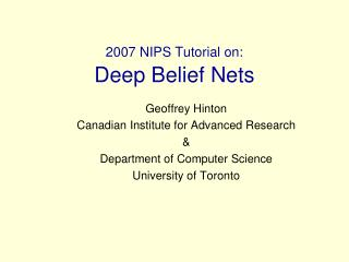 2007 NIPS Tutorial on: Deep Belief Nets