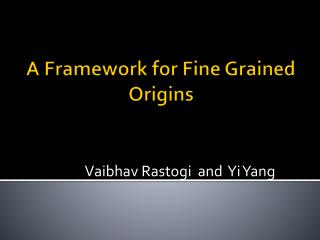 A Framework for Fine Grained Origins