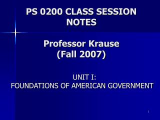 PS 0200 CLASS SESSION NOTES Professor Krause  (Fall 2007)