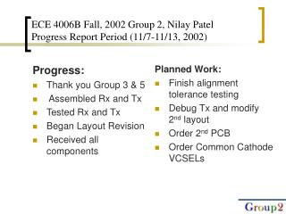 ECE 4006B Fall, 2002 Group 2, Nilay Patel Progress Report Period (11/7-11/13, 2002)