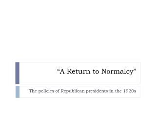 """A Return to Normalcy"""