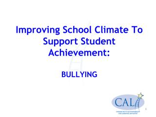 Improving School Climate To Support Student Achievement:  BULLYING