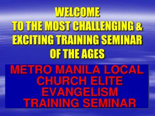 WELCOME TO THE MOST CHALLENGING & EXCITING TRAINING SEMINAR OF THE AGES